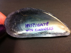 Instigate with kindness.